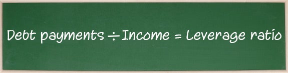 Debt payments ÷ Income = Leverage ratio