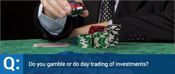 Do you gamble or do day trading of investments? © Lamarinx/Shutterstock.com