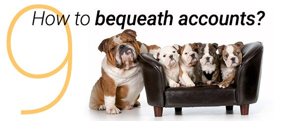 9. How to bequeath accounts?