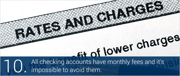 All checking accounts have monthly fees and it's impossible to avoid them. © JohnKwan/Shutterstock.com