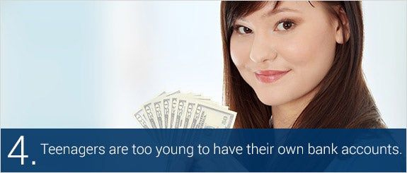 Teenagers are too young to have their own checking or savings account. © Piotr Marcinski/Shutterstock.com